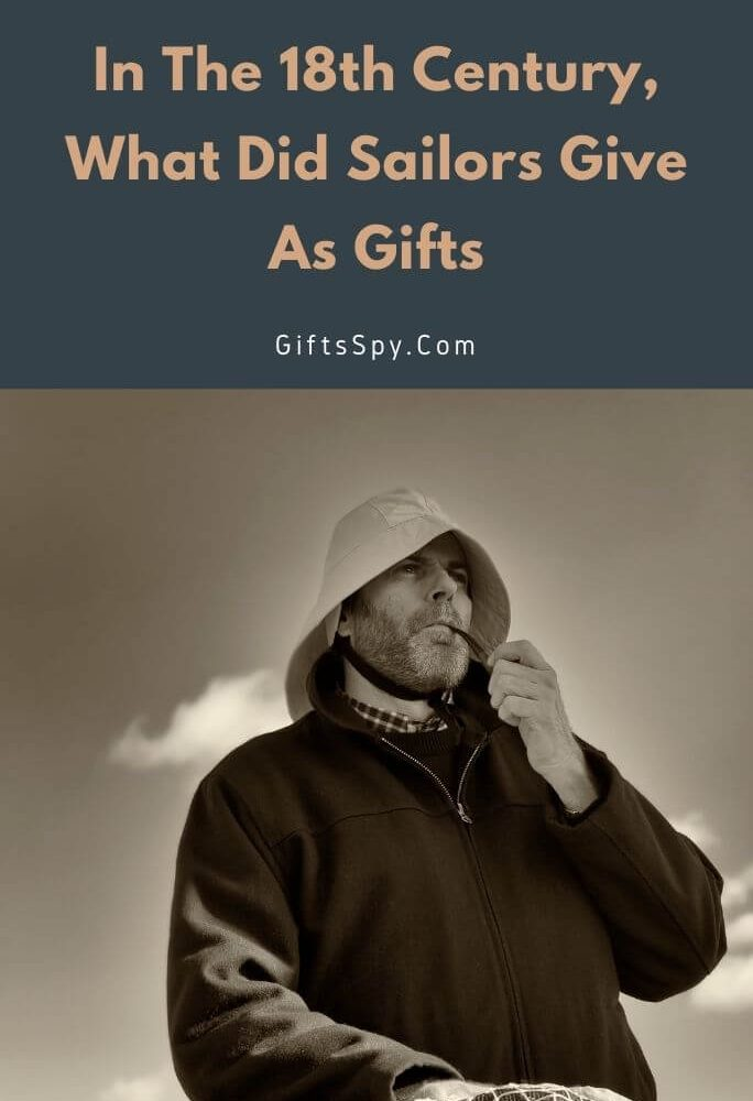 In The 18th Century What Did Sailors Give As Gifts